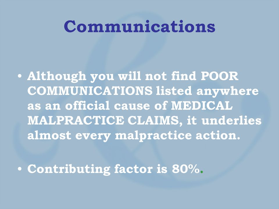 Although you will not find POOR COMMUNICATIONS listed anywhere as an official cause of MEDICAL MALPRACTICE CLAIMS, it underlies almost every malpractice action.