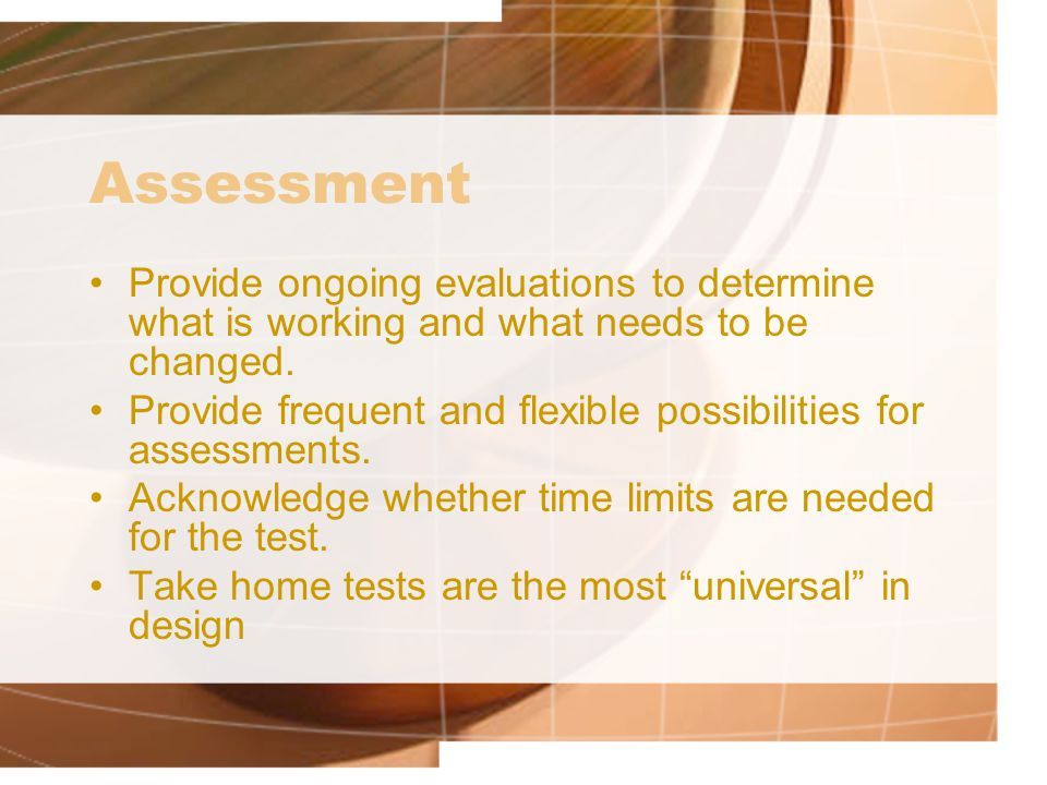 Assessment Provide ongoing evaluations to determine what is working and what needs to be changed.