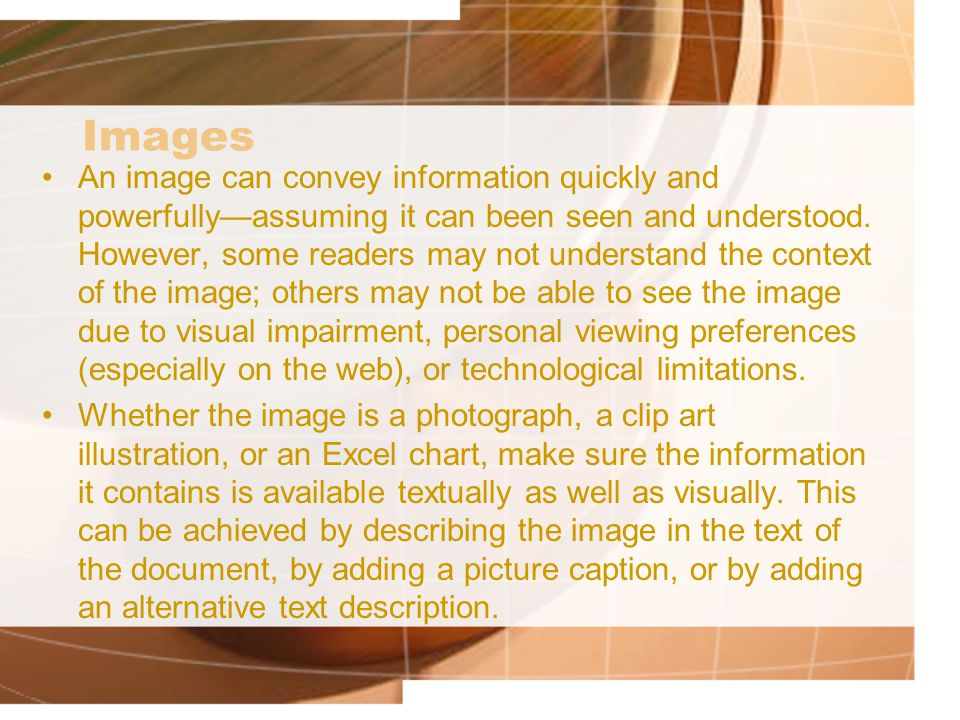 Images An image can convey information quickly and powerfully—assuming it can been seen and understood.