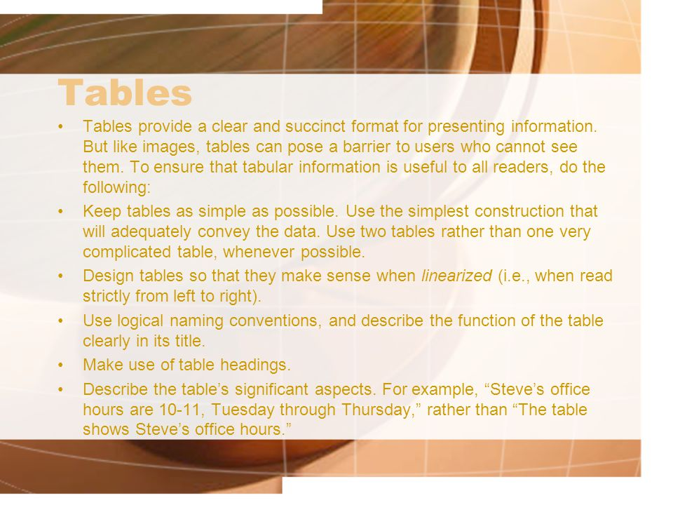 Tables Tables provide a clear and succinct format for presenting information.