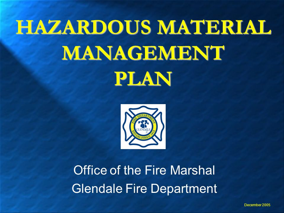 HAZARDOUS MATERIAL MANAGEMENT PLAN Office of the Fire Marshal Glendale Fire Department December 2005