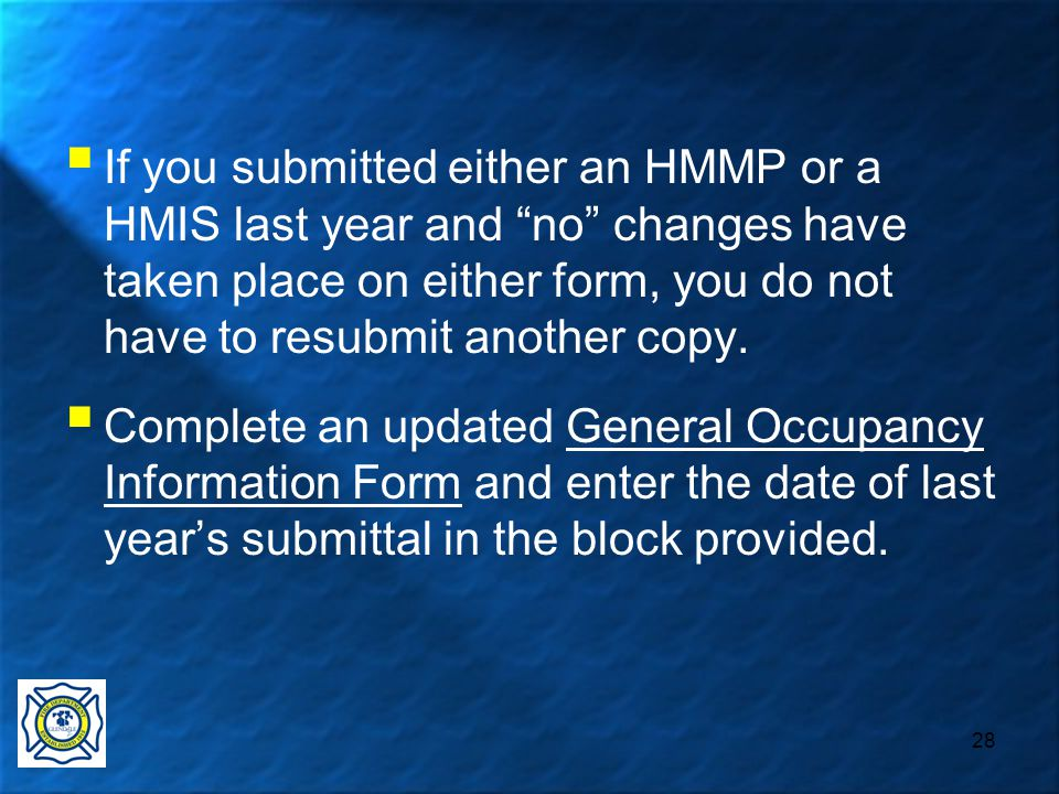 28  If you submitted either an HMMP or a HMIS last year and no changes have taken place on either form, you do not have to resubmit another copy.