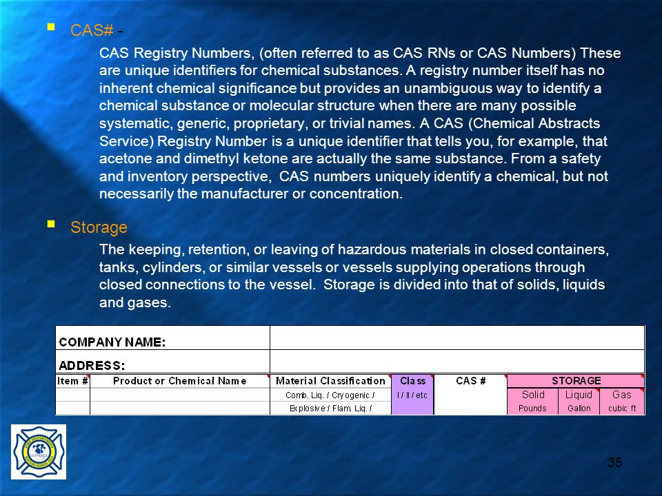 35  CAS# - CAS Registry Numbers, (often referred to as CAS RNs or CAS Numbers) These are unique identifiers for chemical substances.