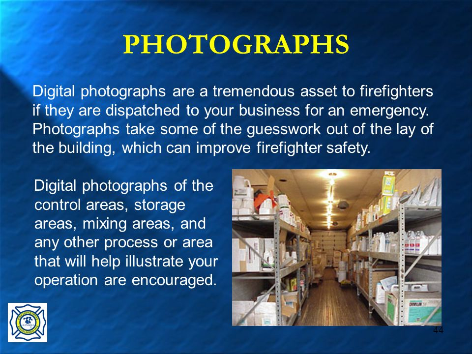 44 PHOTOGRAPHS Digital photographs of the control areas, storage areas, mixing areas, and any other process or area that will help illustrate your operation are encouraged.