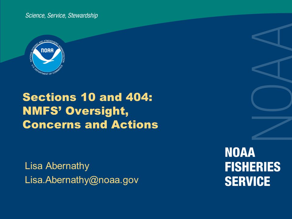 1 Sections 10 and 404: NMFS' Oversight, Concerns and Actions Lisa Abernathy Lisa.Abernathy@noaa.gov