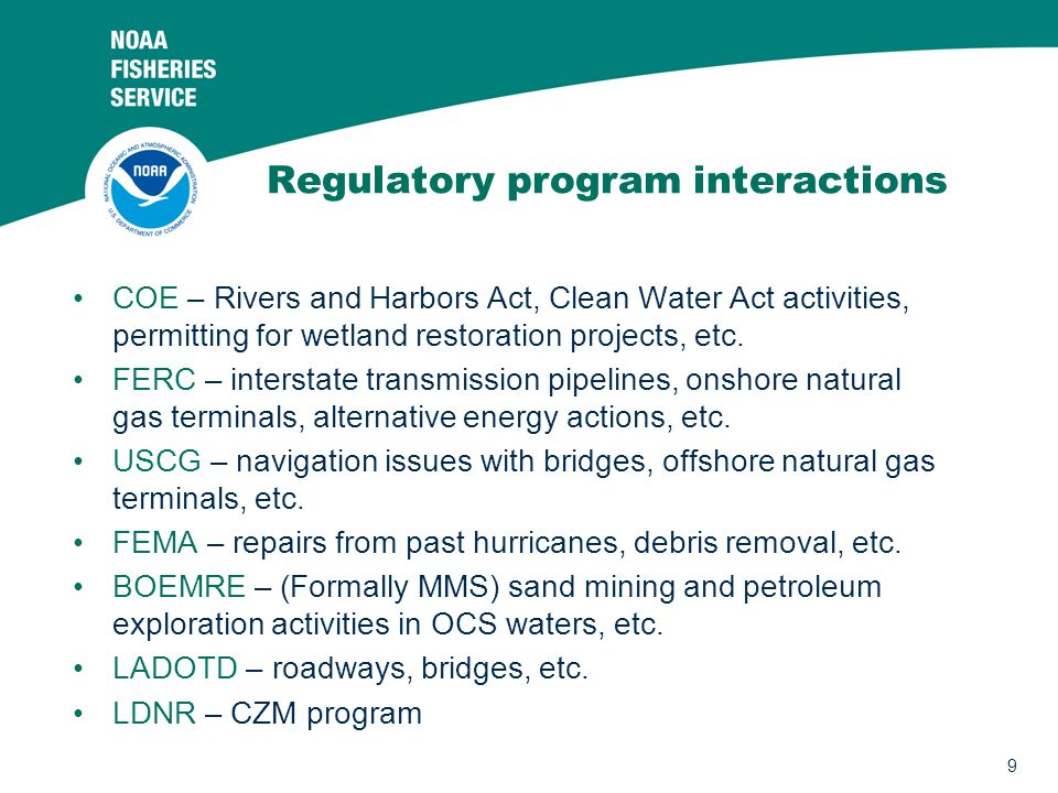 9 Regulatory program interactions COE – Rivers and Harbors Act, Clean Water Act activities, permitting for wetland restoration projects, etc. FERC – i