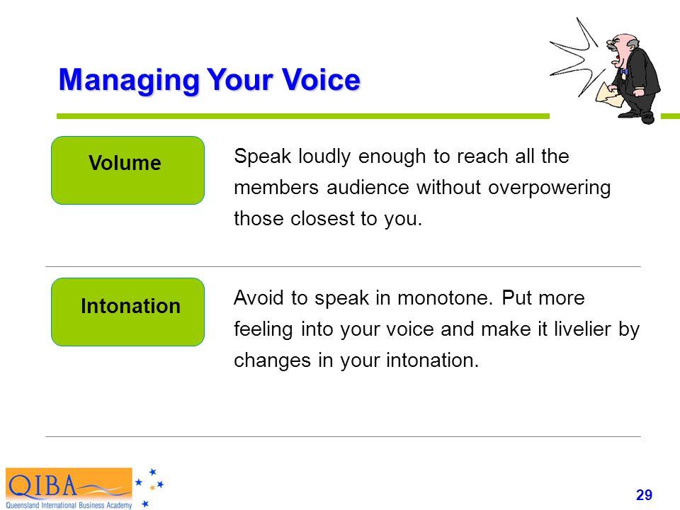 29 www.exploreHR.org Managing Your Voice Volume Avoid to speak in monotone.