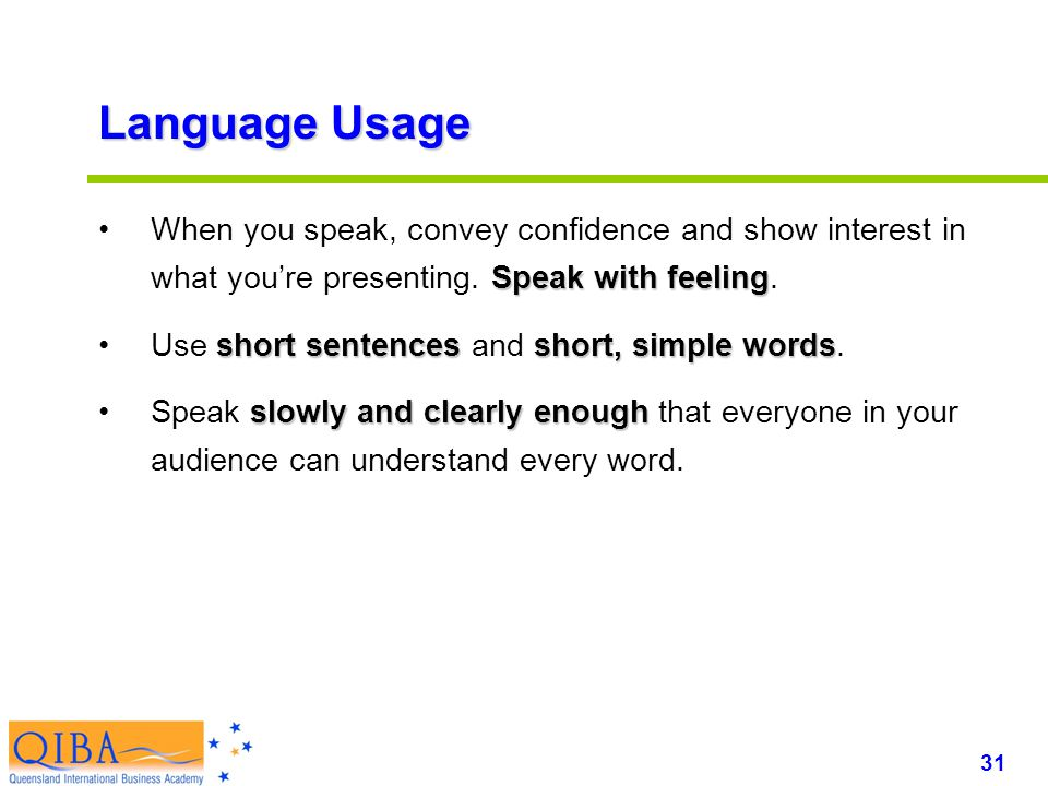 31 www.exploreHR.org Language Usage Speak with feelingWhen you speak, convey confidence and show interest in what you're presenting.