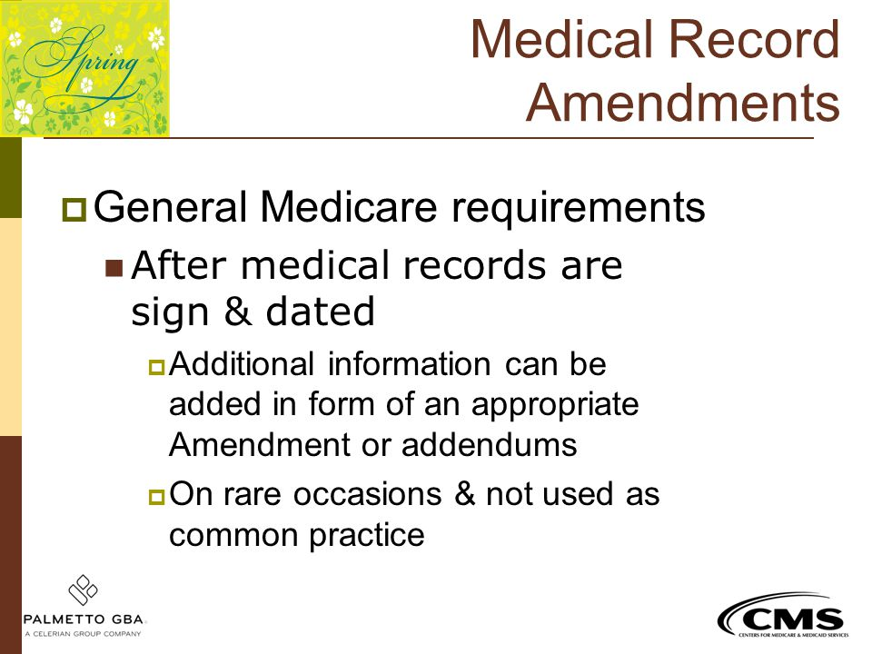  General Medicare requirements After medical records are sign & dated  Additional information can be added in form of an appropriate Amendment or ad