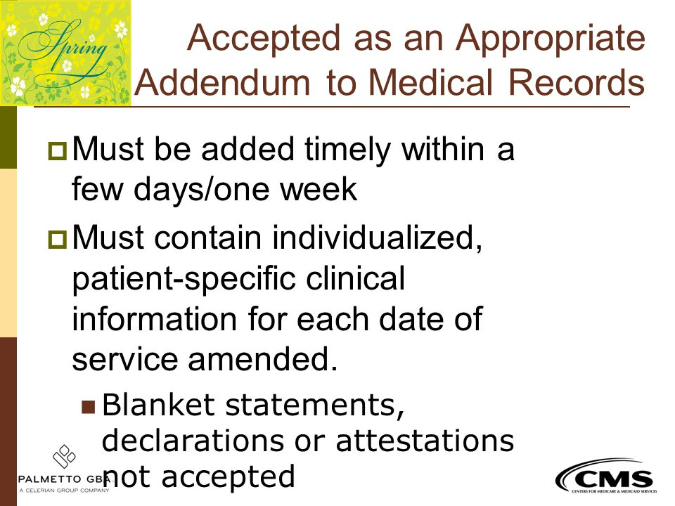Accepted as an Appropriate Addendum to Medical Records  Must be added timely within a few days/one week  Must contain individualized, patient-specif