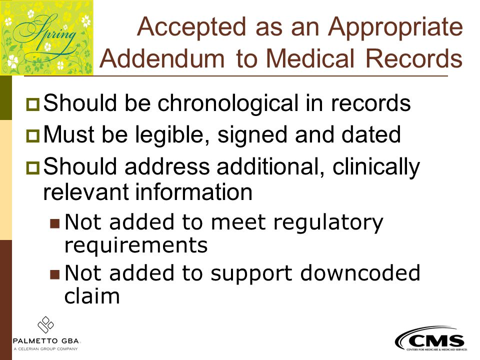 Accepted as an Appropriate Addendum to Medical Records  Should be chronological in records  Must be legible, signed and dated  Should address addit