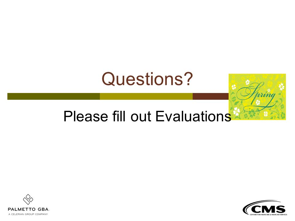 Questions? Please fill out Evaluations