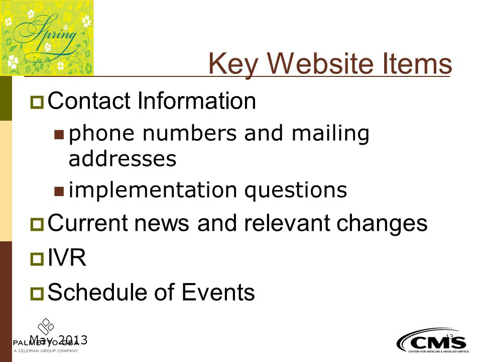 Key Website Items  Contact Information phone numbers and mailing addresses implementation questions  Current news and relevant changes  IVR  Sched