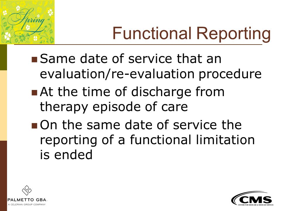 Functional Reporting Same date of service that an evaluation/re-evaluation procedure At the time of discharge from therapy episode of care On the same