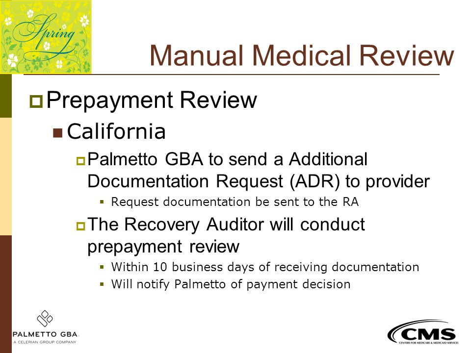 Manual Medical Review  Prepayment Review California  Palmetto GBA to send a Additional Documentation Request (ADR) to provider  Request documentati