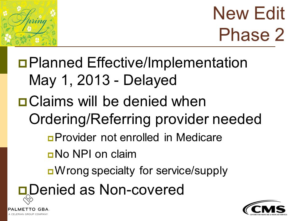 New Edit Phase 2  Planned Effective/Implementation May 1, 2013 - Delayed  Claims will be denied when Ordering/Referring provider needed  Provider n