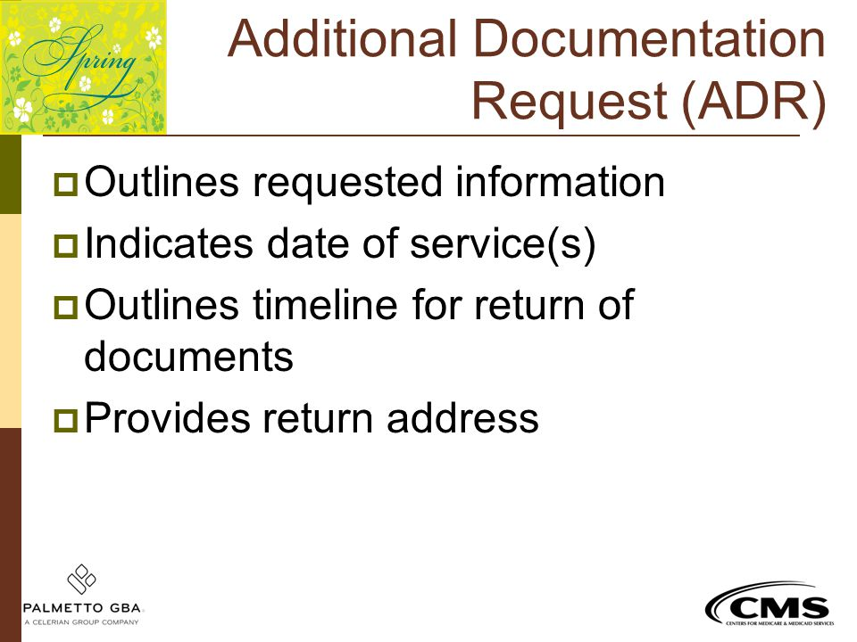 Additional Documentation Request (ADR)  Outlines requested information  Indicates date of service(s)  Outlines timeline for return of documents  P