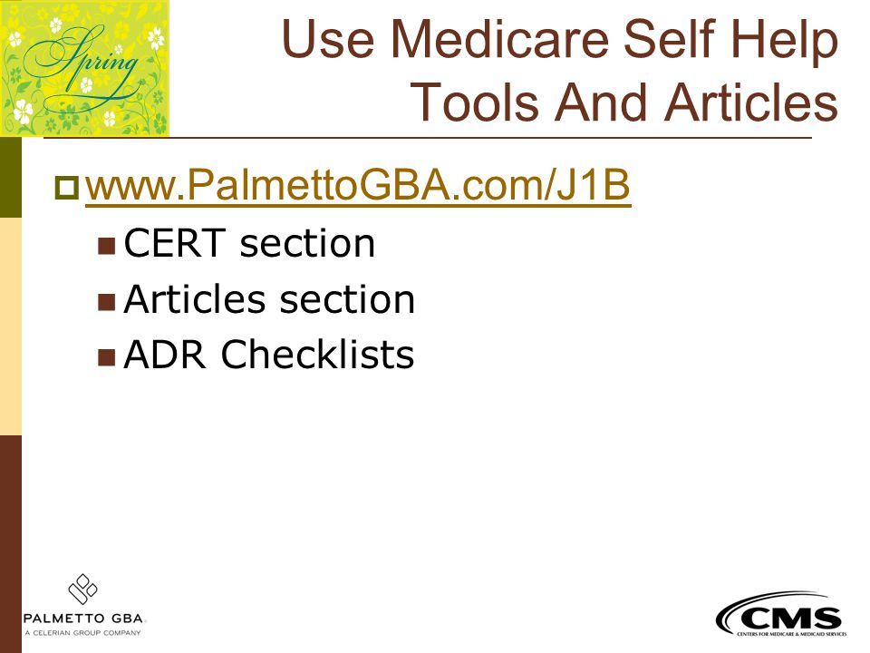 Use Medicare Self Help Tools And Articles  www.PalmettoGBA.com/J1B www.PalmettoGBA.com/J1B CERT section Articles section ADR Checklists