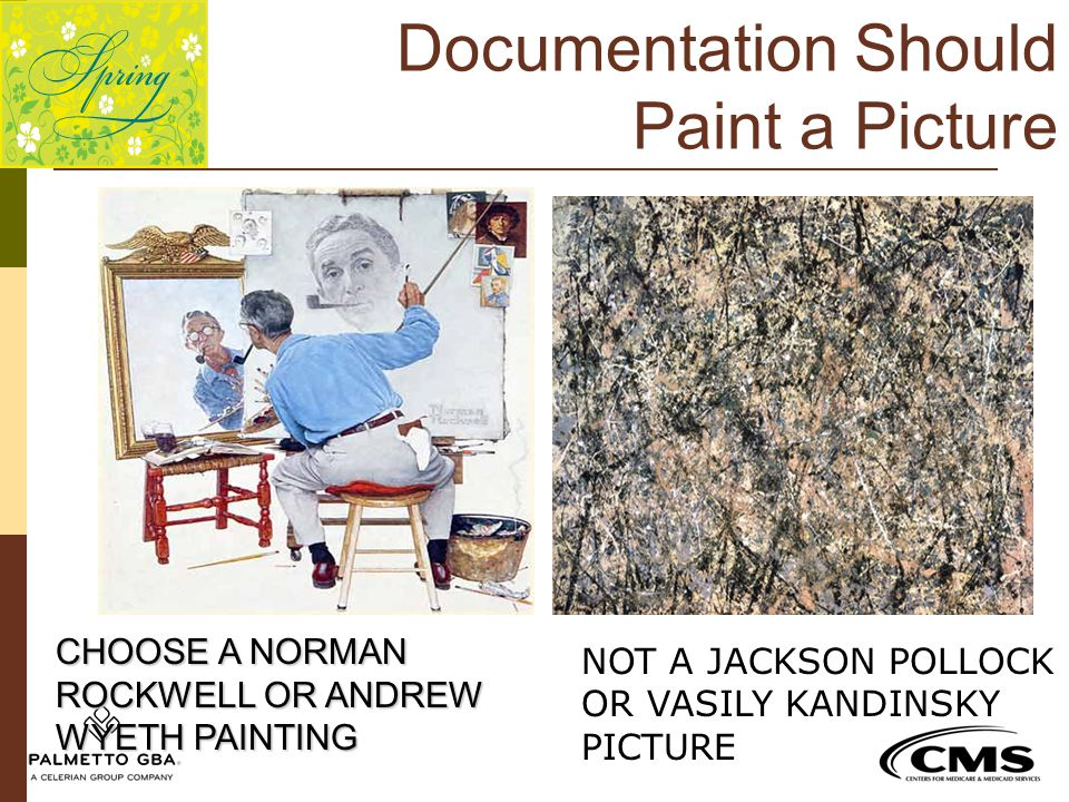 Documentation Should Paint a Picture CHOOSE A NORMAN ROCKWELL OR ANDREW WYETH PAINTING NOT A JACKSON POLLOCK OR VASILY KANDINSKY PICTURE