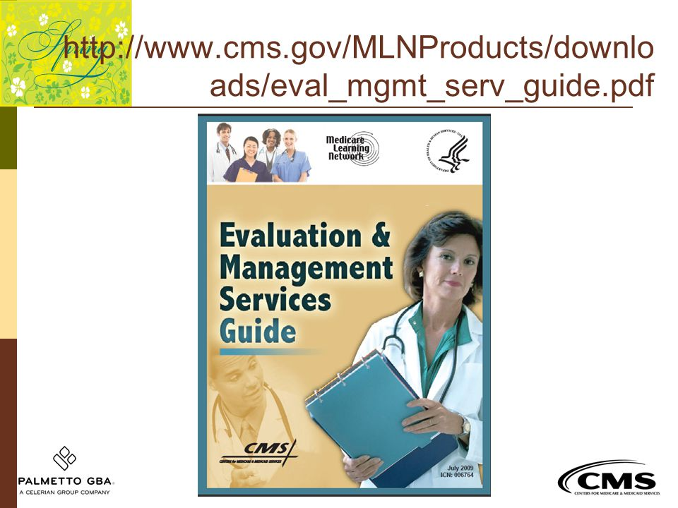 http://www.cms.gov/MLNProducts/downlo ads/eval_mgmt_serv_guide.pdf
