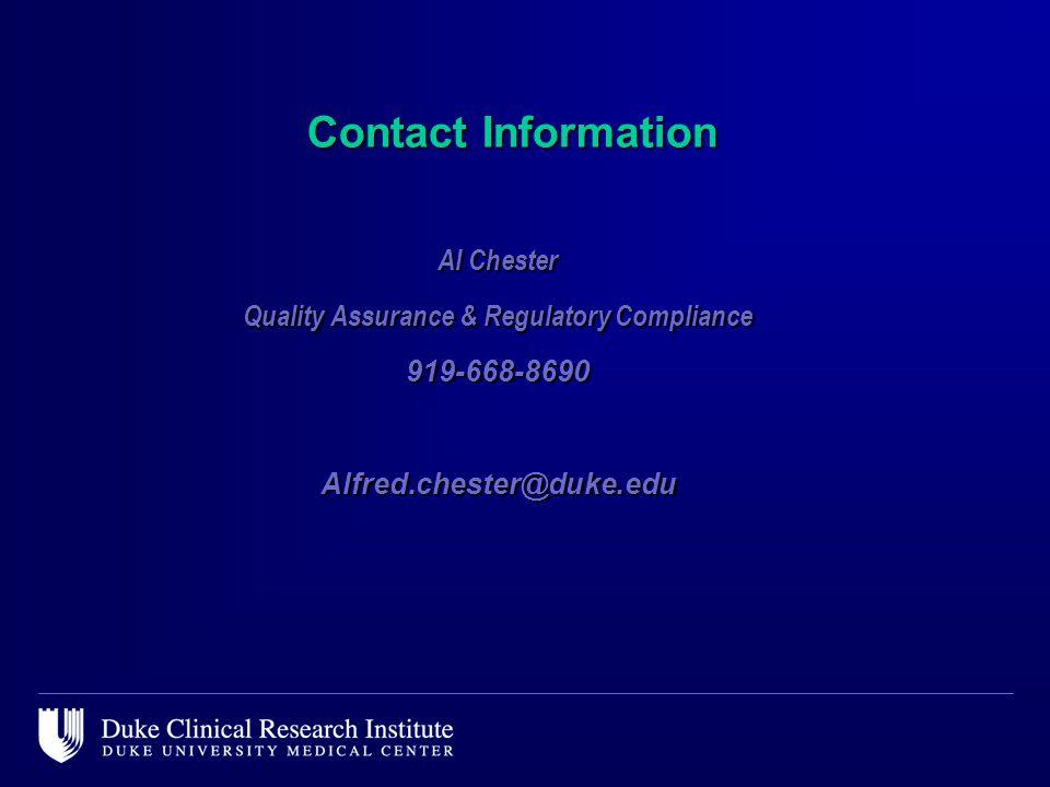 Contact Information Al Chester Quality Assurance & Regulatory Compliance 919-668-8690Alfred.chester@duke.edu