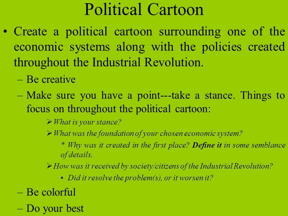 Political Cartoon Create a political cartoon surrounding one of the economic systems along with the policies created throughout the Industrial Revolution.