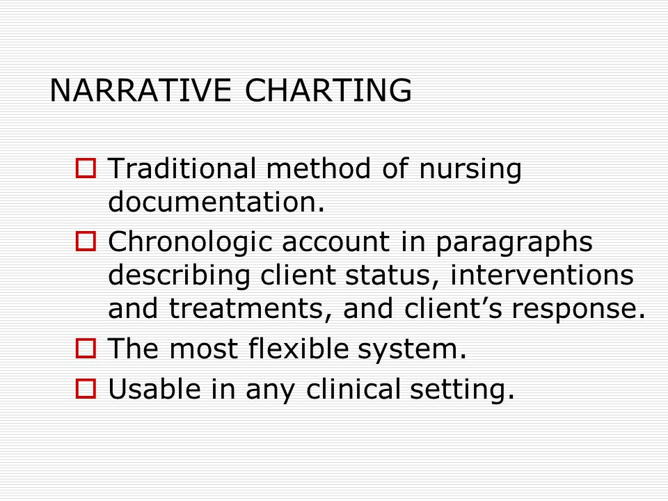 NARRATIVE CHARTING  Traditional method of nursing documentation.