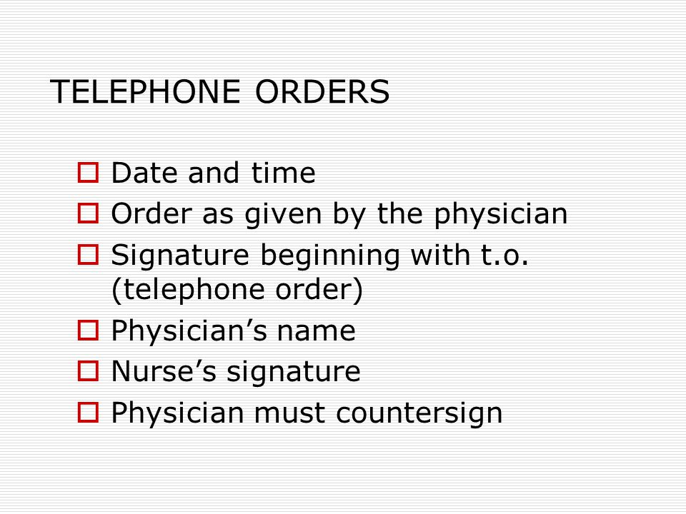 TELEPHONE ORDERS  Date and time  Order as given by the physician  Signature beginning with t.o.