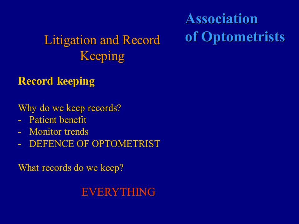 Association of Optometrists Litigation and Record Keeping Record keeping Why do we keep records.