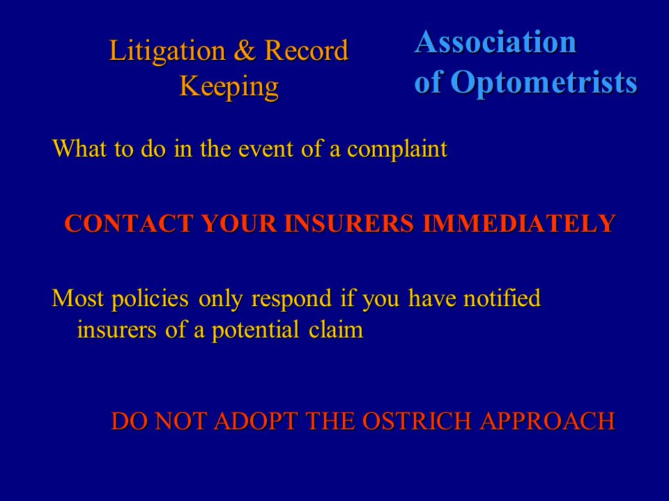 Association of Optometrists Litigation and Record Keeping There is a strong correlation between poor records and no defenceThere is a strong correlation between poor records and no defence We have 795 active casesWe have 795 active cases Litigation is here to stayLitigation is here to stay Best defence is a full recordBest defence is a full record