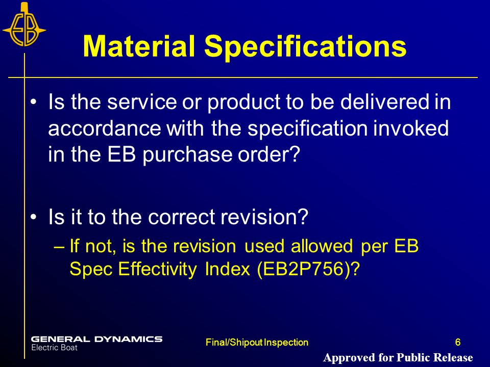 Final/Shipout Inspection6 Material Specifications Is the service or product to be delivered in accordance with the specification invoked in the EB purchase order.