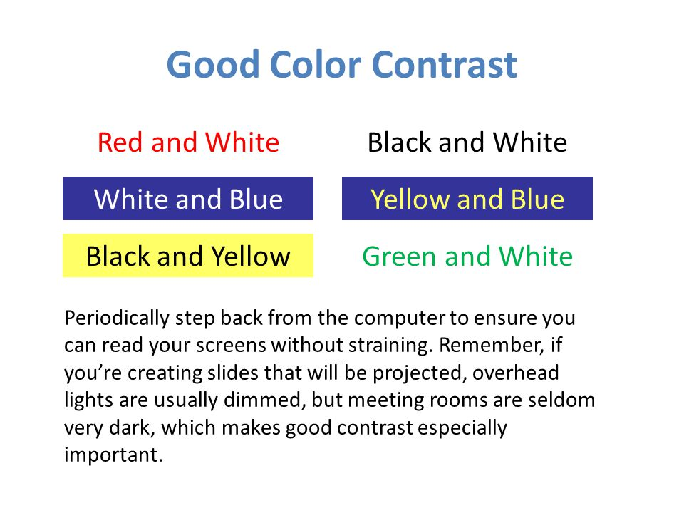 Examples of Poor Contrast Red and green do not contrast well; these colors tend to reverberate. Red and royal blue do not contrast well because they are similar in value.
