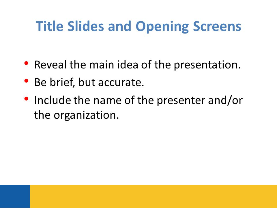 Title Slides and Opening Screens Reveal the main idea of the presentation.