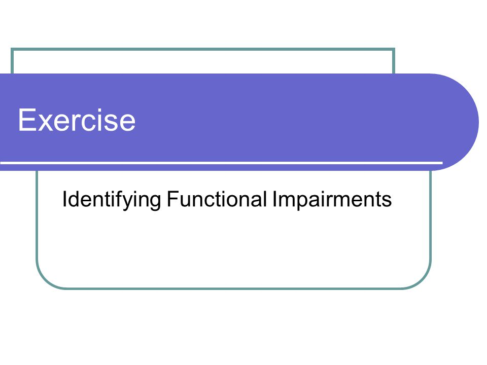 Exercise Identifying Functional Impairments