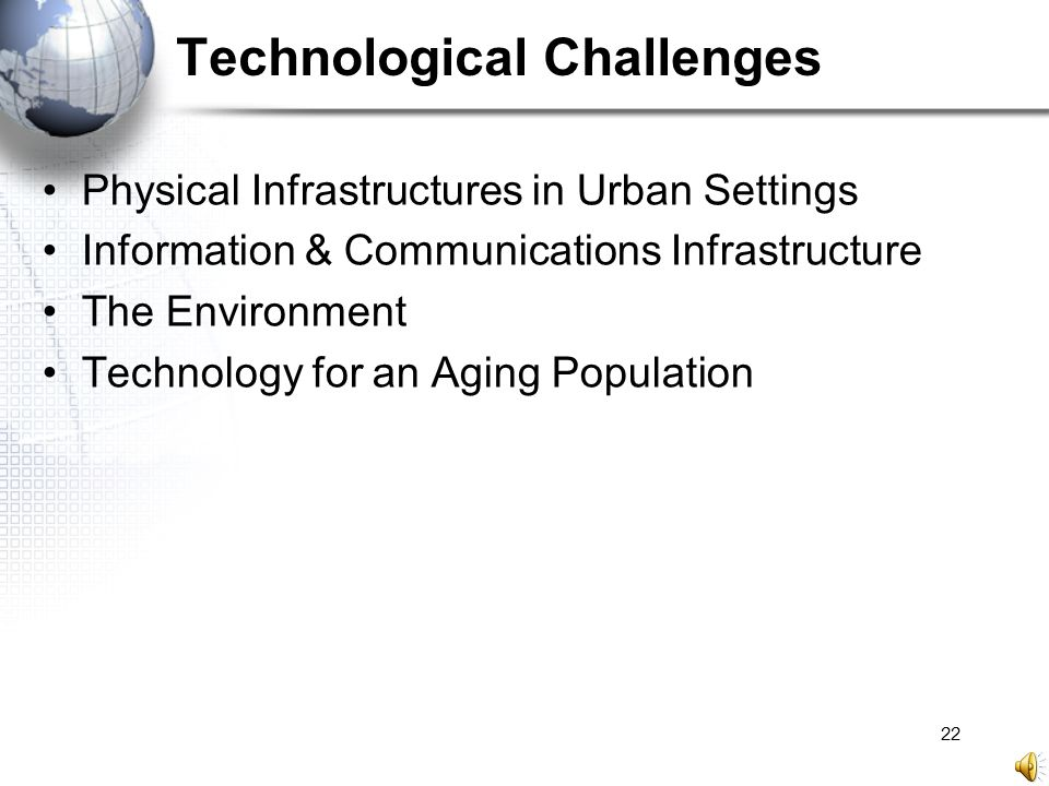 22 Technological Challenges Physical Infrastructures in Urban Settings Information & Communications Infrastructure The Environment Technology for an A