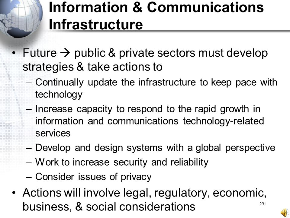 26 Information & Communications Infrastructure Future  public & private sectors must develop strategies & take actions to –Continually update the inf