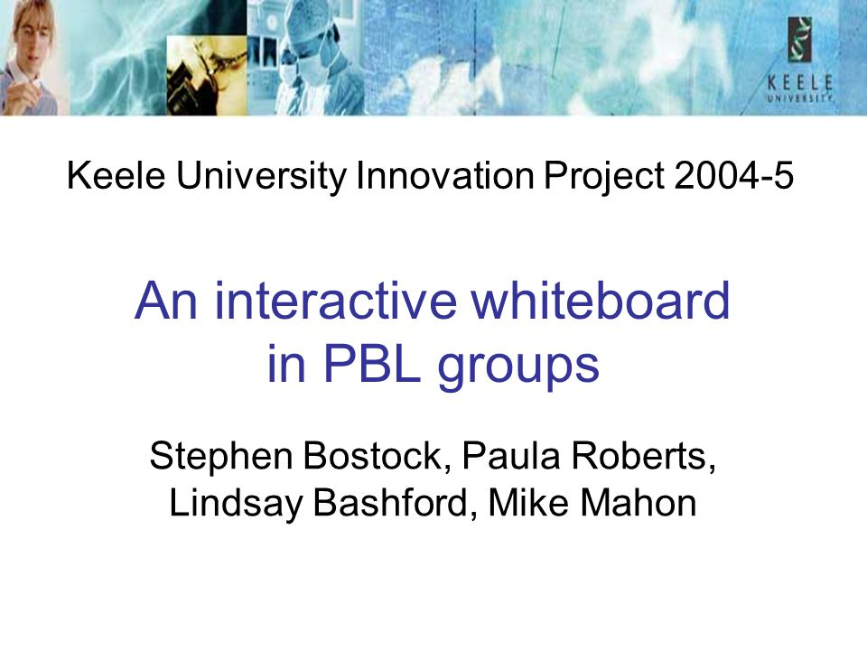  PowerPoint 2003 instead of ActivStudio Annotate with mouse or pen on IAW Annotations can be saved No conversion to Office files needed Cases ready in a prepared slideshow for highlighting and linking  Web access instead of emailing – web spaces with passwords for PBL groups  Simpler process, more familiar software, fewer risks