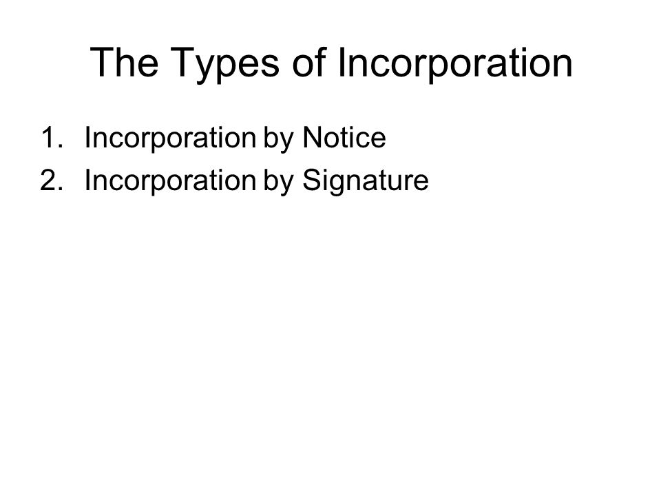 The Types of Incorporation 1.Incorporation by Notice 2.Incorporation by Signature