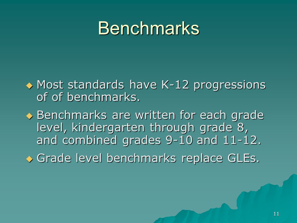 11 Benchmarks  Most standards have K-12 progressions of of benchmarks.