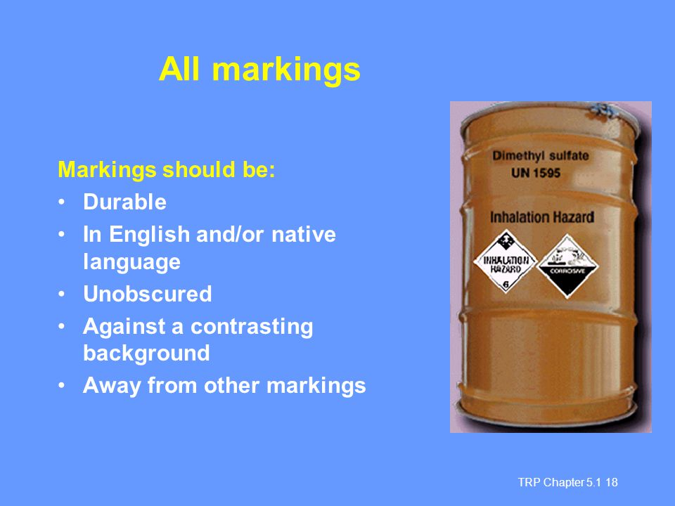 TRP Chapter 5.1 18 All markings Markings should be: Durable In English and/or native language Unobscured Against a contrasting background Away from ot