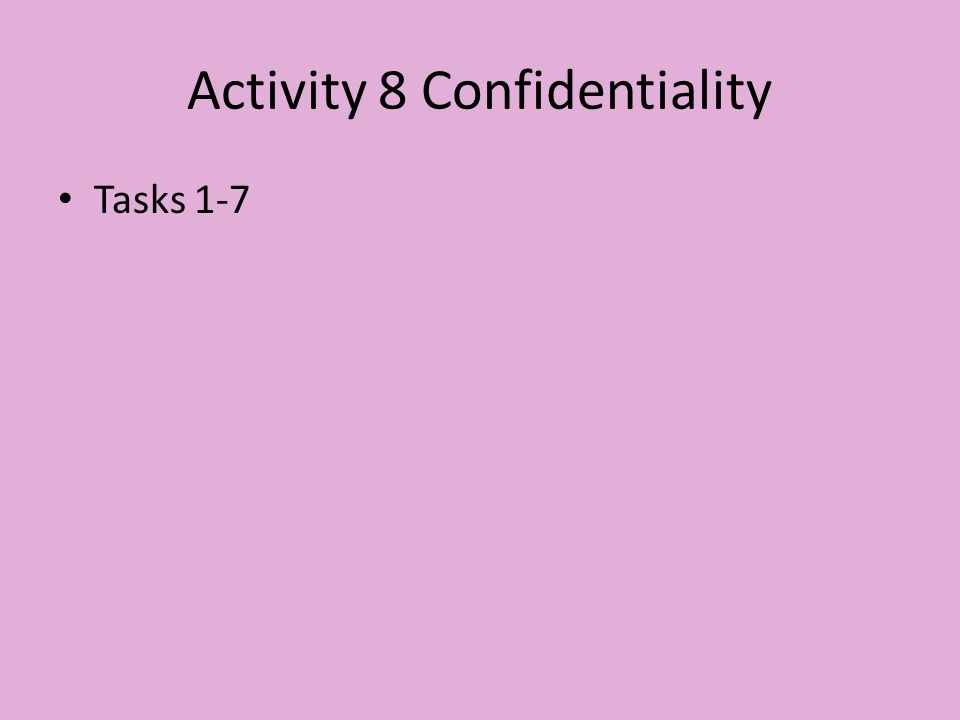 Activity 8 Confidentiality Tasks 1-7
