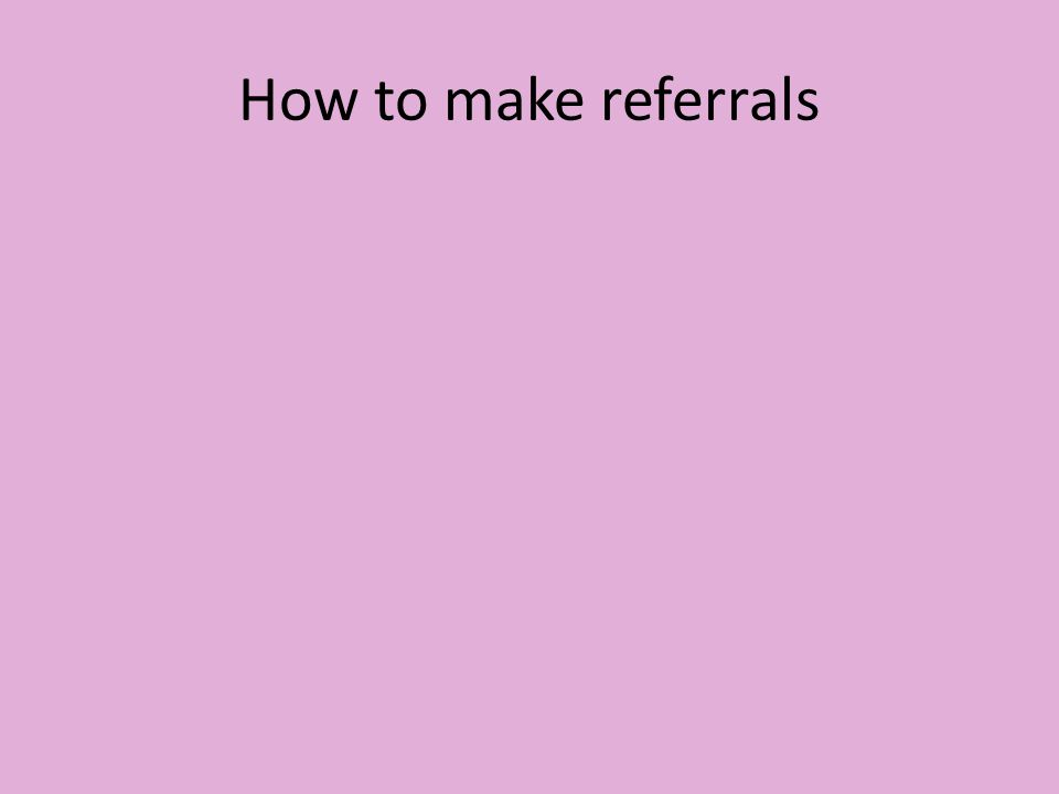 How to make referrals