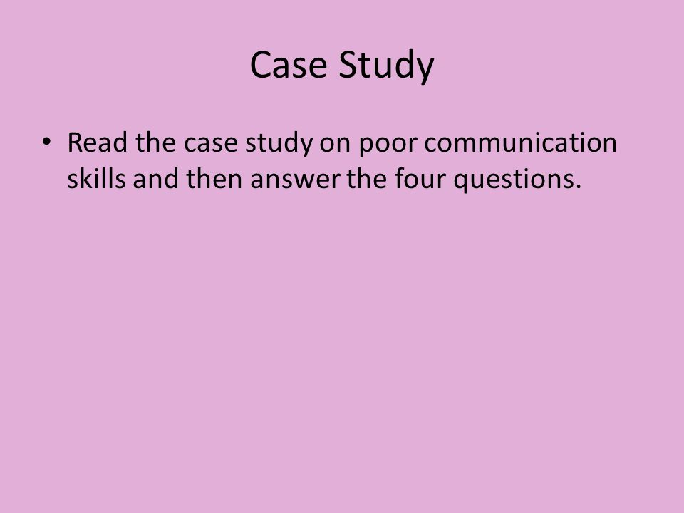 Case Study Read the case study on poor communication skills and then answer the four questions.