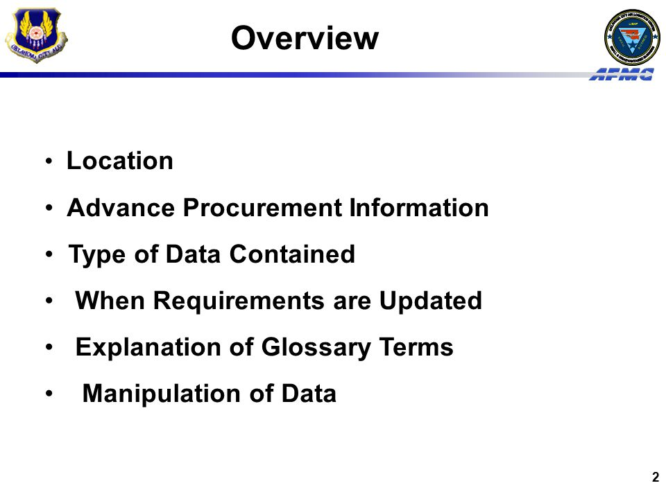 USAF BUSINESS SMALL 2 Overview Location Advance Procurement Information Type of Data Contained When Requirements are Updated Explanation of Glossary Terms Manipulation of Data