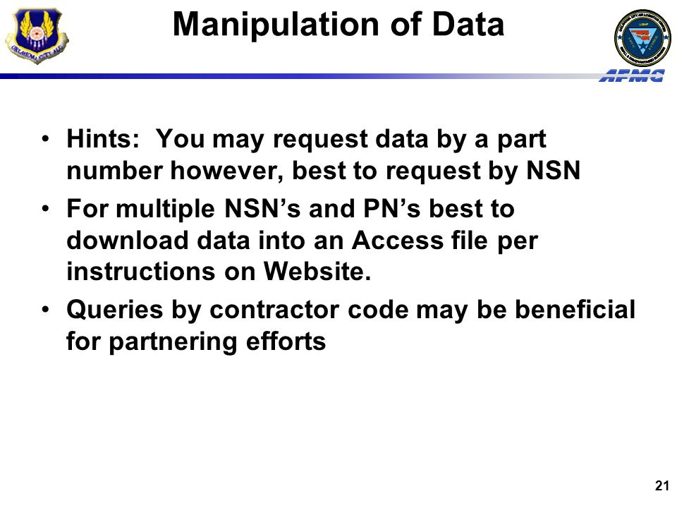 USAF BUSINESS SMALL 21 Manipulation of Data Hints: You may request data by a part number however, best to request by NSN For multiple NSN's and PN's best to download data into an Access file per instructions on Website.