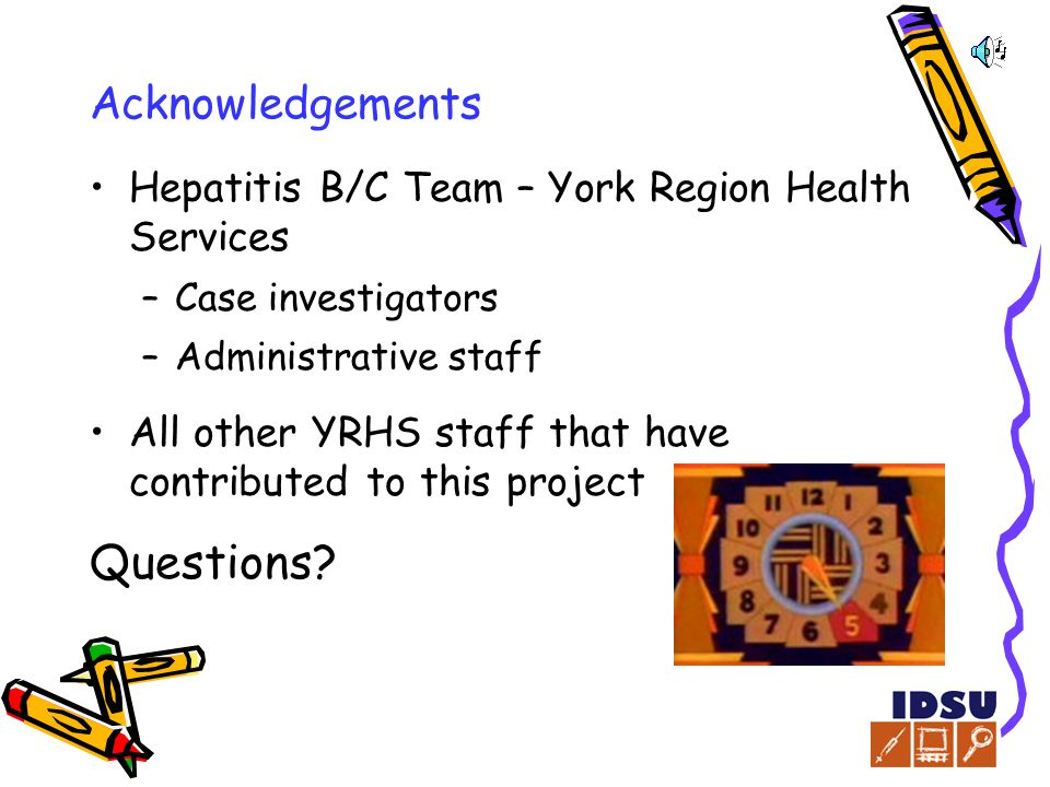 Acknowledgements Hepatitis B/C Team – York Region Health Services –Case investigators –Administrative staff All other YRHS staff that have contributed to this project Questions