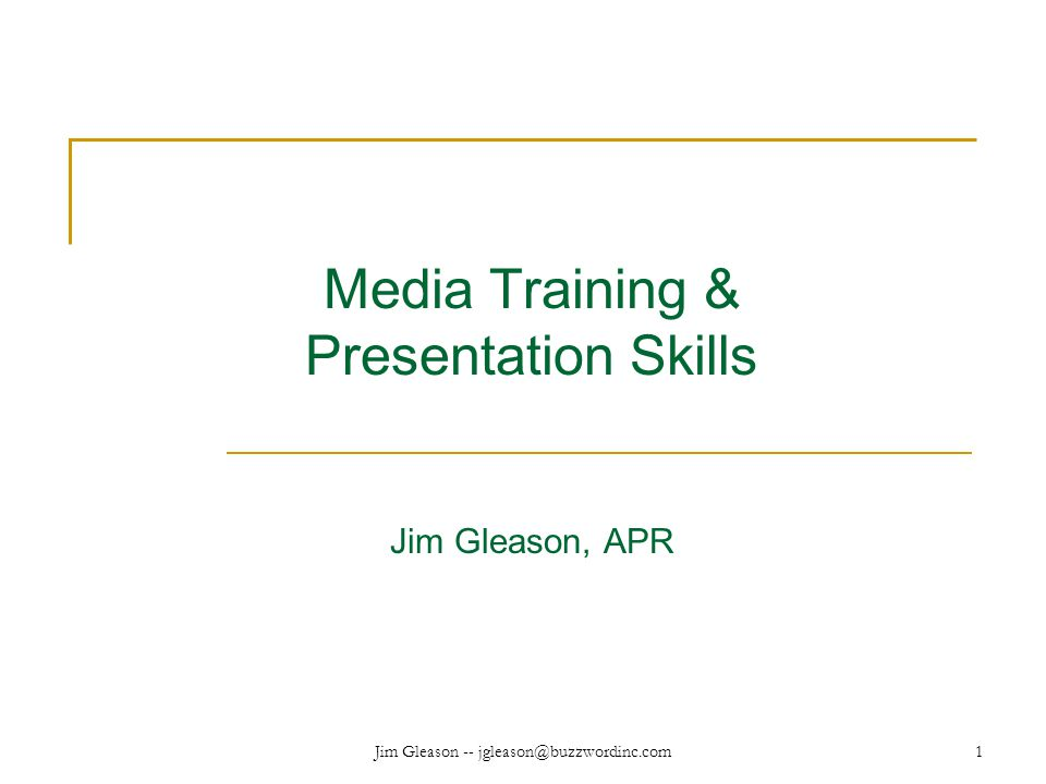Jim Gleason -- jgleason@buzzwordinc.com1 Media Training & Presentation Skills Jim Gleason, APR