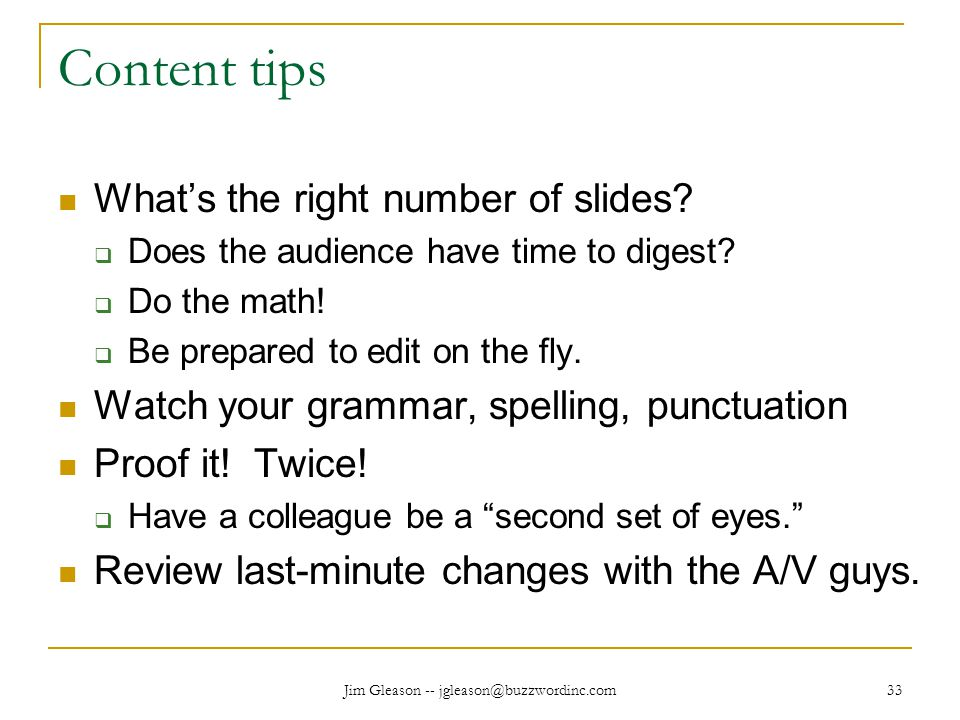 Jim Gleason -- jgleason@buzzwordinc.com 33 Content tips What's the right number of slides.