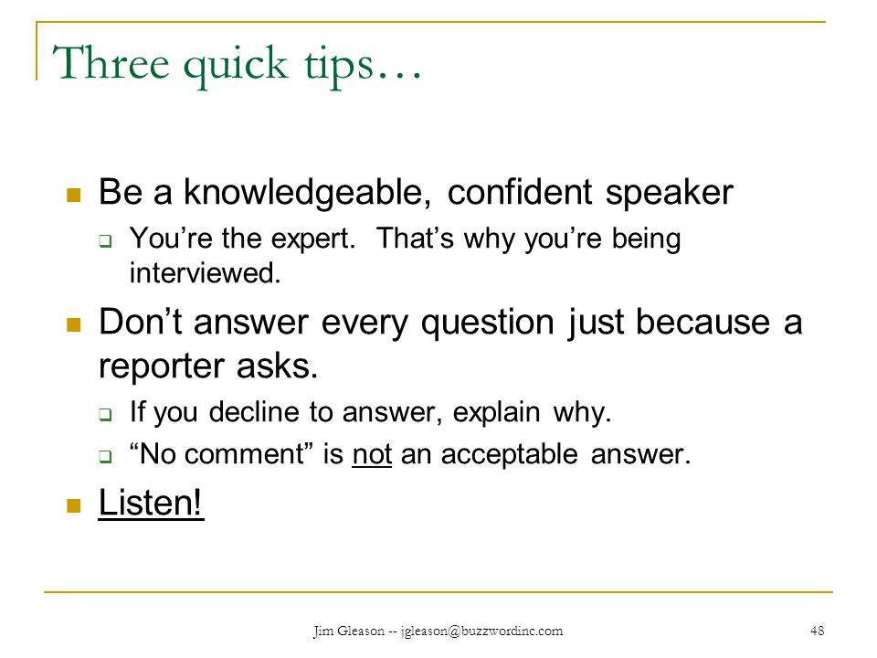 Jim Gleason -- jgleason@buzzwordinc.com 48 Three quick tips… Be a knowledgeable, confident speaker  You're the expert.