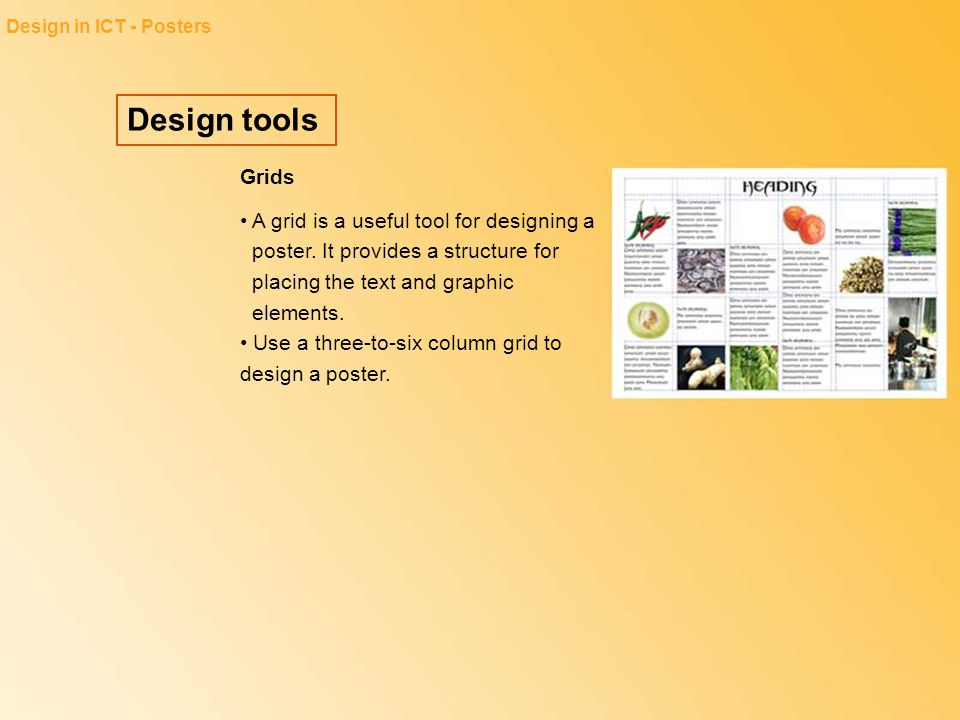 Design tools Design in ICT - Posters Grids A grid is a useful tool for designing a poster. It provides a structure for placing the text and graphic el